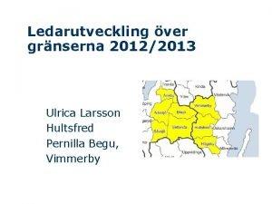 Ledarutveckling ver grnserna 20122013 Ulrica Larsson Hultsfred Pernilla