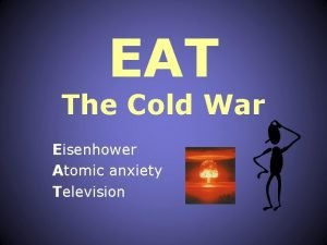 EAT The Cold War Eisenhower Atomic anxiety Television