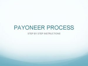 PAYONEER PROCESS STEP BY STEP INSTRUCTIONS STEP 1