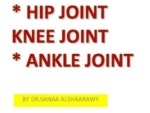HIP JOINT KNEE JOINT ANKLE JOINT BY DR