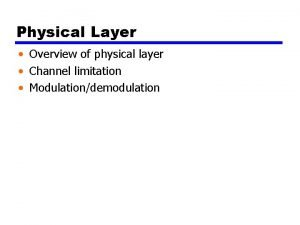 Physical Layer Overview of physical layer Channel limitation