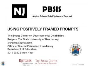 USING POSITIVELY FRAMED PROMPTS The Boggs Center on