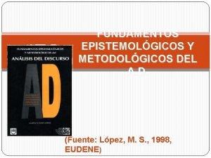FUNDAMENTOS EPISTEMOLGICOS Y METODOLGICOS DEL A D Fuente