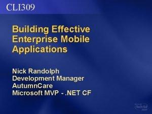 CLI 309 Building Effective Enterprise Mobile Applications Nick