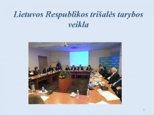 Lietuvos Respublikos trials tarybos veikla 1 Lietuvos Respublikos
