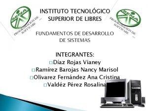 INSTITUTO TECNOLGICO SUPERIOR DE LIBRES FUNDAMENTOS DE DESARROLLO