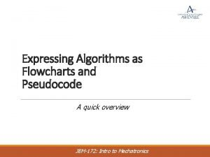 Expressing Algorithms as Flowcharts and Pseudocode A quick