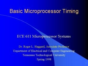 Basic Microprocessor Timing ECE 611 Microprocessor Systems Dr