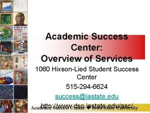 Academic Success Center Overview of Services 1060 HixsonLied