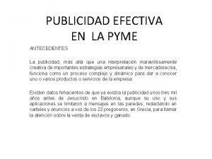 PUBLICIDAD EFECTIVA EN LA PYME ANTECEDENTES La publicidad