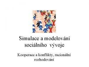 Simulace a modelovn socilnho vvoje Kooperace a konflikty