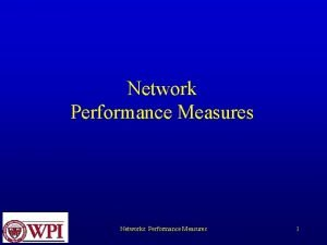 Network Performance Measures Networks Performance Measures 1 T