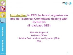 Introduction to ETSI technical organization and its Technical