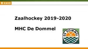 Zaalhockey 2019 2020 Zaalhockey 2018 2019 Spelregelpresentatie en