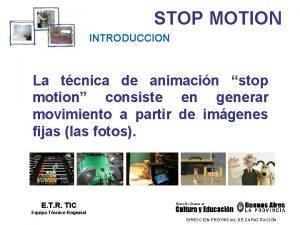 STOP MOTION INTRODUCCION La tcnica de animacin stop