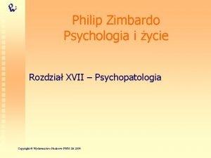 Philip Zimbardo Psychologia i ycie Rozdzia XVII Psychopatologia