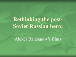 Rethinking the post Soviet Russian hero Alexei Balabanovs