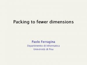 Packing to fewer dimensions Paolo Ferragina Dipartimento di