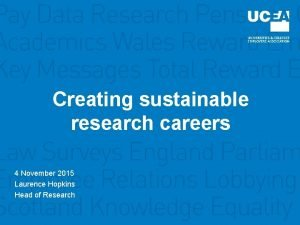 Creating sustainable research careers 4 November 2015 Laurence
