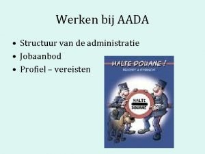 Werken bij AADA Structuur van de administratie Jobaanbod