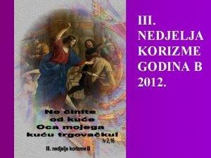 III NEDJELJA KORIZME GODINA B 2012 1 Blie