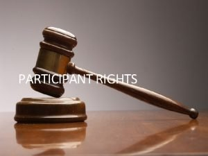 PARTICIPANT RIGHTS Understand the rights of consumers and