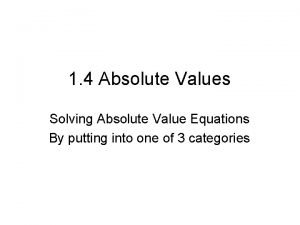 1 4 Absolute Values Solving Absolute Value Equations