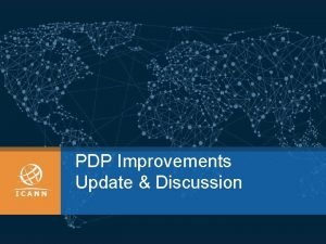 PDP Improvements Update Discussion Background Ten proposed improvements