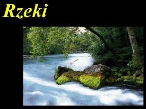 Rzeki Geologiczna dziaalno rzek transport erozja akumulacja Parametry