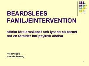 BEARDSLEES FAMILJEINTERVENTION strka frldraskapet och lyssna p barnet