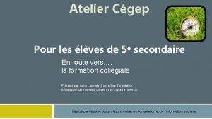 Atelier Cgep Pour les lves de 5 e