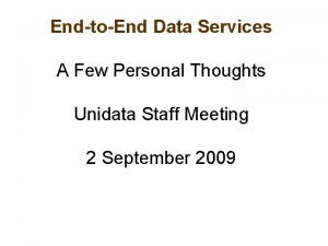 EndtoEnd Data Services A Few Personal Thoughts Unidata