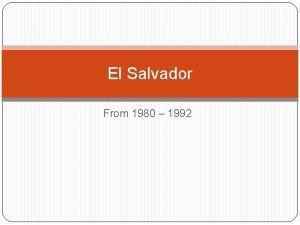 El Salvador From 1980 1992 El Salvador The