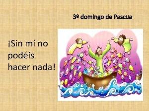 3 domingo de Pascua Sin m no podis
