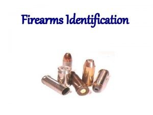 Firearms Identification Firearms Identification Was a bullet or