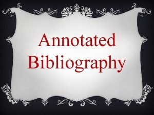 Annotated Bibliography ANNOTATED BIBLIOGRAPHY v A bibliography is