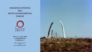 INDIGENOUS PEOPLES AND ARCTIC ENVIRONMENTAL CHANGE ARCTIC FUTURES