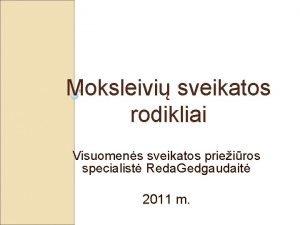 Moksleivi sveikatos rodikliai Visuomens sveikatos prieiros specialist Reda