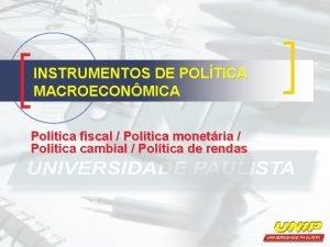 INSTRUMENTOS DE POLTICA MACROECONMICA Poltica fiscal Poltica monetria
