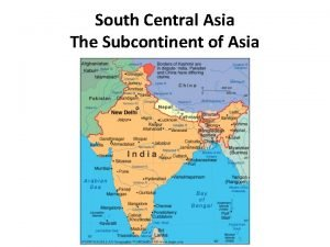 South Central Asia The Subcontinent of Asia The