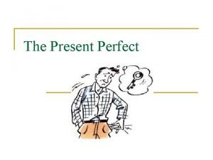 The Present Perfect The present Perfect n Form