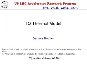 BNL FNAL LBNL SLAC TQ Thermal Model Dariusz