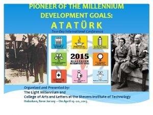 PIONEER OF THE MILLENNIUM DEVELOPMENT GOALS ATATRK TwoDay