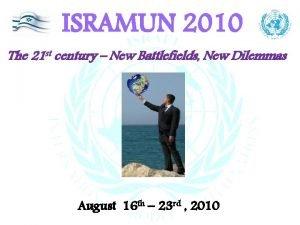 ISRAMUN 2010 The 21 st century New Battlefields