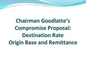 Chairman Goodlattes Compromise Proposal Destination Rate Origin Base