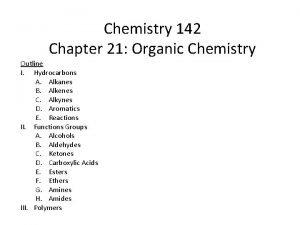 Chemistry 142 Chapter 21 Organic Chemistry Outline I