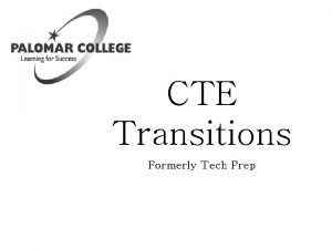 CTE Transitions Formerly Tech Prep About CTE Transitions