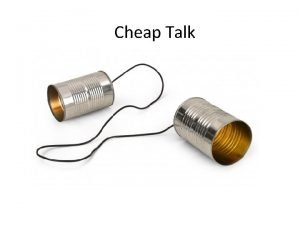 Cheap Talk When can cheap talk be believed