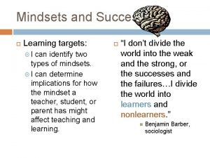 Mindsets and Success Learning targets I can identify