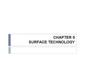 CHAPTER 5 SURFACE TECHNOLOGY SURFACE TECHNOLOGY Surface Engineering